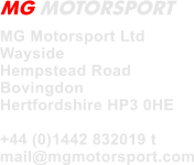 MG Motorsport Ltd  Wayside Hempstead Road Bovingdon Hertfordshire HP3 0HE  +44 (0)1442 832019 t mail@mgmotorsport.com MG MOTORSPORT